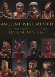 Description: Ancient West Mexico: Art and Archaeology of the Unknown Past