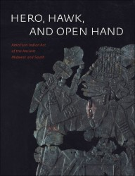 Description: Hero, Hawk, and Open Hand: American Indian Art of the Ancient Midwest and South