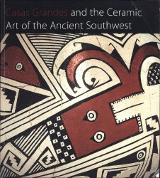 Description: Casas Grandes and the Ceramic Art of the Ancient Southwest