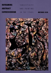 Description: Reframing Abstract Expressionism: Subjectivity and Painting in the 1940s