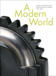 Description: A Modern World: American Design from the Yale University Art Gallery,...