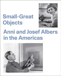 Description: Small-Great Objects: Anni and Josef Albers in the Americas