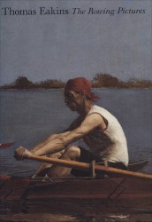Thomas Eakins: The Rowing Pictures
