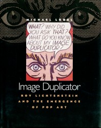 Image Duplicator: Roy Lichtenstein and the Emergence of Pop Art