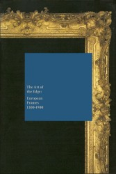 Description: The Art of the Edge: European Frames 1300–1900