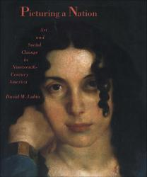 Description: Picturing a Nation: Art and Social Change in Nineteenth-Century America
