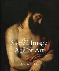 The Sacred Image in the Age of Art: Titian, Tintoretto, Barocci, El Greco, Caravaggio