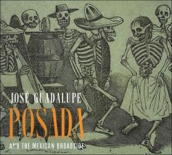 Description: José Guadalupe Posada and the Mexican Broadside