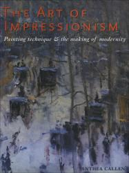 Description: The Art of Impressionism: Painting Technique & the Making of Modernity