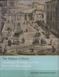 The Waters of Rome: Aqueducts, Fountains, and the Birth of the Baroque City