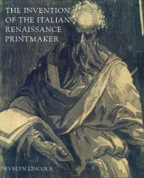 Description: The Invention of the Italian Renaissance Printmaker