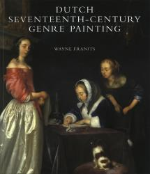 Description: Dutch Seventeenth-Century Genre Painting: Its Stylistic and Thematic Evolution