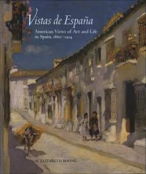 Description: Vistas de España: American Views of Art and Life in Spain, 1860–1914