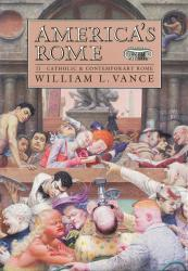 Description: America's Rome: Volume II—Catholic and Contemporary Rome
