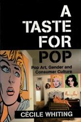 Description: A Taste for Pop: Pop Art, Gender, and Consumer Culture