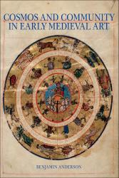 Description: Cosmos and Community in Early Medieval Art
