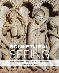 Description: Sculptural Seeing: Relief, Optics, and the Rise of Perspective in Medieval Italy