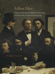 Description: Fellow Men: Fantin-Latour and the Problem of the Group in Nineteenth-Century French...