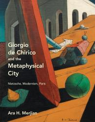 Description: Giorgio de Chirico and the Metaphysical City: Nietzsche, Modernism, Paris