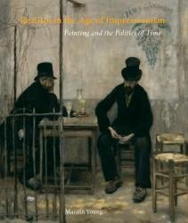 Description: Realism in the Age of Impressionism: Painting and the Politics of Time
