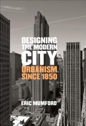 Description: Designing the Modern City: Urbanism Since 1850