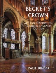 Description: Becket's Crown: Art and Imagination in Gothic England 1170–1300