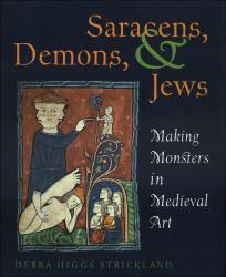 Description: Saracens, Demons, and Jews: Making Monsters in Medieval Art