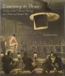 Description: Learning to Draw: Studies in the Cultural History of a Polite and Useful Art