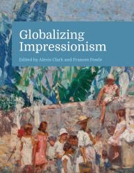 Description: Globalizing Impressionism: Reception, Translation, and Transnationalism