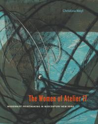 Description: The Women of Atelier 17: Modernist Printmaking in Midcentury New York