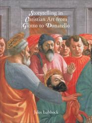 Description: Storytelling in Christian Art from Giotto to Donatello