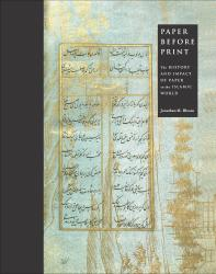 Description: Paper Before Print: The History and Impact of Paper in the Islamic World
