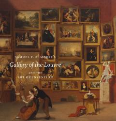 Description: Samuel F. B. Morse's <i>Gallery of the Louvre</i> and the Art of...