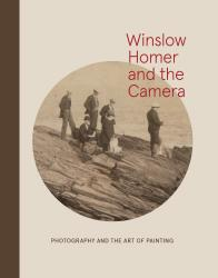 Description: Winslow Homer and the Camera: Photography and the Art of Painting