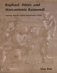 Description: Raphael, Dürer, and Marcantonio Raimondi: Copying and the Italian Renaissance...