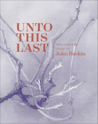 Description: Unto This Last: Two Hundred Years of John Ruskin