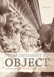 Description: From Ornament to Object: Genealogies of Architectural Modernism